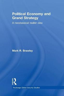 Political Economy and Grand Strategy: A Neoclassical Realist View - Routledge Global Security Studies (Paperback)
