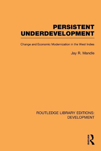 Persistent Underdevelopment: Change and Economic Modernization in the West Indies - Routledge Library Editions: Development (Paperback)