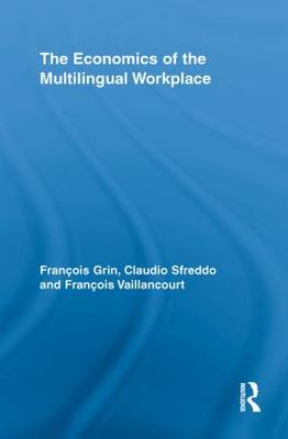 The Economics of the Multilingual Workplace - Routledge Studies in Sociolinguistics (Paperback)