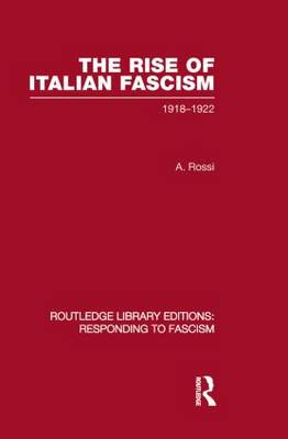 The Rise of Italian Fascism: 1918-1922 - Routledge Library Editions: Responding to Fascism (Paperback)