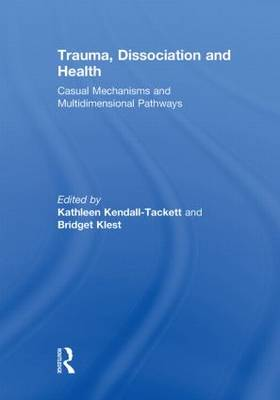 Trauma, Dissociation and Health: Casual Mechanisms and Multidimensional Pathways (Paperback)