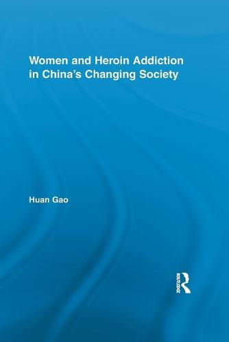 Women and Heroin Addiction in China's Changing Society - Routledge Advances in Criminology (Paperback)