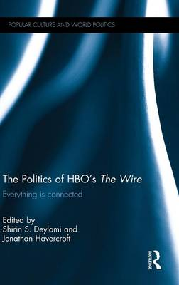 The Politics of HBO's the Wire: Everything is Connected - Popular Culture and World Politics (Hardback)