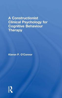 A Constructionist Clinical Psychology for Cognitive Behaviour Therapy (Hardback)