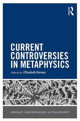 Current Controversies in Metaphysics - Current Controversies in Philosophy (Hardback)