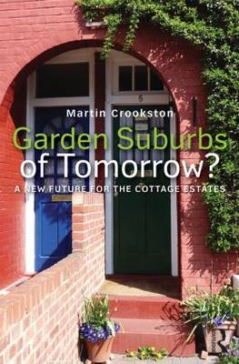 Garden Suburbs of Tomorrow?: A New Future of Cottage Estates - Planning, History and Environment Series (Hardback)