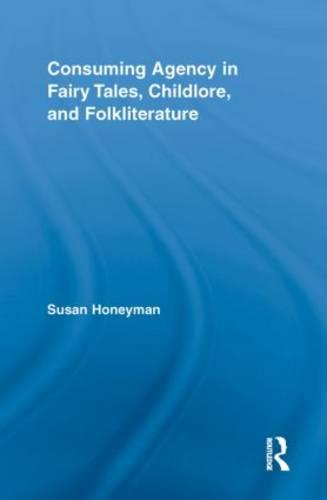 Consuming Agency in Fairy Tales, Childlore, and Folkliterature - Routledge Studies in Folklore and Fairy Tales (Paperback)