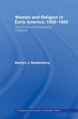Women in Early American Religion 1600-1850: The Puritan and Evangelical Traditions - Christianity and Society in the Modern World (Paperback)