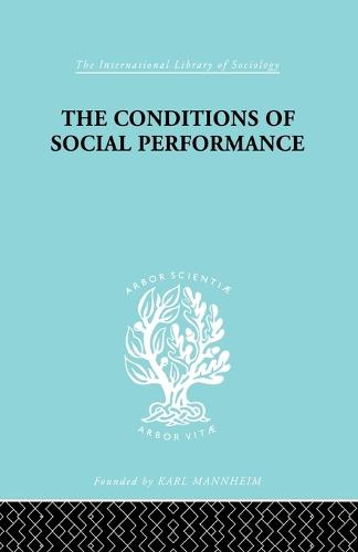 The Conditions of Social Performance - International Library of Sociology (Paperback)