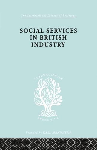 Social Services in British Industry - International Library of Sociology 192 (Paperback)