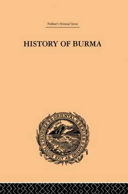 History of Burma: From the Earliest Time to the End of the First War with British India (Paperback)