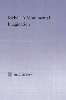 Melville's Monumental Imagination - Studies in Major Literary Authors (Paperback)