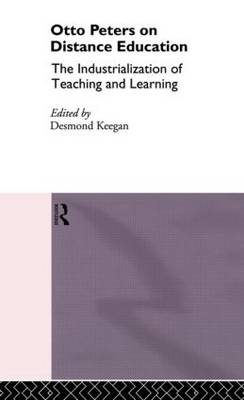 Otto Peters on Distance Education: The Industrialization of Teaching and Learning - Routledge Studies in Distance Education (Paperback)