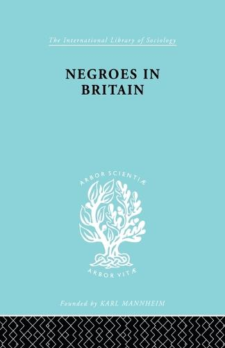 Negroes in Britain: A Study of Racial Relations in English Society - International Library of Sociology (Paperback)