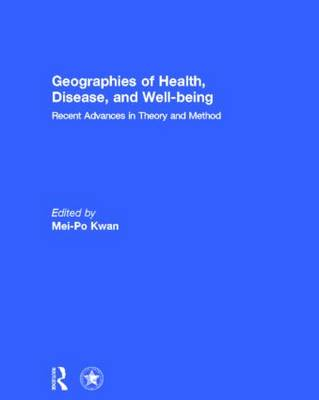 Geographies of Health, Disease and Well-being: Recent Advances in Theory and Method (Hardback)