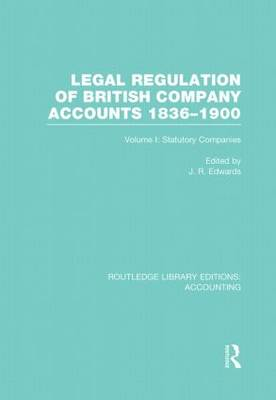 Legal Regulation of British Company Accounts 1836-1900: Volume 1 - Routledge Library Editions: Accounting (Hardback)