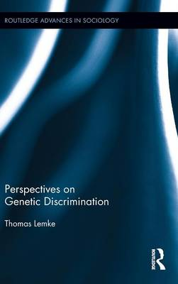 Perspectives on Genetic Discrimination - Routledge Advances in Sociology 100 (Hardback)
