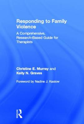 Responding to Family Violence: A Comprehensive, Research-Based Guide for Therapists (Hardback)