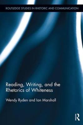 Reading, Writing, and the Rhetorics of Whiteness - Routledge Studies in Rhetoric and Communication (Hardback)