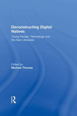 Deconstructing Digital Natives: Young People, Technology, and the New Literacies (Hardback)