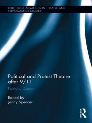 Political and Protest Theatre After 9/11: Patriotic Dissent - Routledge Advances in Theatre and Performance Studies 21 (Hardback)