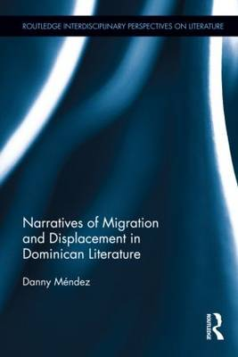 Narratives of Migration and Displacement in Dominican Literature - Routledge Interdisciplinary Perspectives on Literature 6 (Hardback)