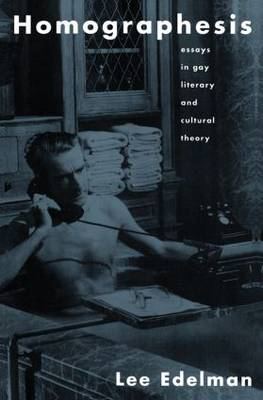 Homographesis: Essays in Gay Literary and Cultural Theory (Paperback)