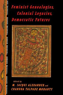 Feminist Genealogies, Colonial Legacies, Democratic Futures - Thinking Gender S. (Paperback)