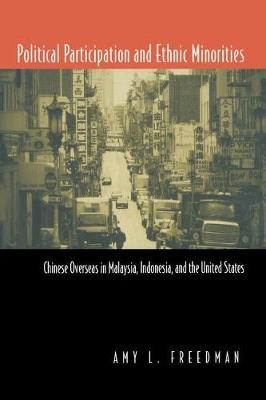 Political Participation and Ethnic Minorities: Chinese Overseas in Malaysia, Indonesia and the United States (Paperback)