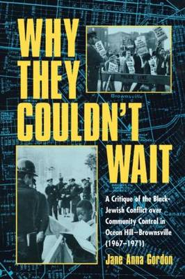 Why They Couldn't Wait: A Critique of the Black-Jewish Conflict Over Community Control in Ocean Hill-Brownsville, 1967-1971 (Paperback)