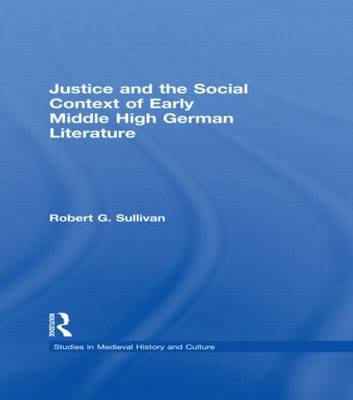Justice and the Social Context of Early Middle High German Literature - Studies in Medieval History and Culture 5 (Hardback)