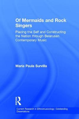 Of Mermaids and Rock Singers: Placing the Self and Constructing the Nation Through Belarusan Contemporary Music - Current Research in Ethnomusicology: Outstanding Dissertations No.2 (Mixed media product)