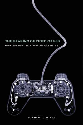 The Meaning of Video Games: Gaming and Textual Strategies (Paperback)