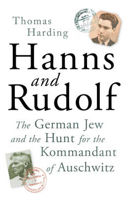 Hanns and Rudolf: The German Jew and the Hunt for the Kommandant of Auschwitz (Hardback)