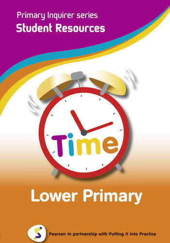 Time: Lower Primary Student: Pearson in Partnership With Putting it into Practice - Primary Inquirer Series (CD-ROM)