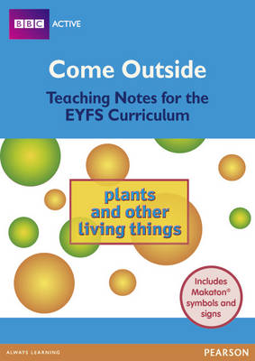 Come Outside Plants and Other Living Things: Teaching Notes for the EYFS Curriculum - BBCA EYFS Makaton (Paperback)