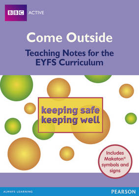Come Outside Keeping Safe, Keeping Well: Teaching Notes for the EYFS Curriculum - BBCA EYFS Makaton (Paperback)