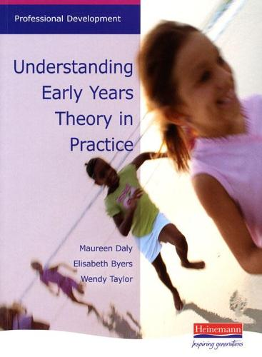 Understanding Early Years Theory in Practice: An Accessible Overview of Major Child Development Theories - Professional Development (Paperback)