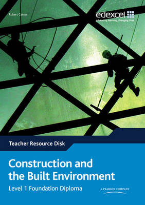 Edexcel Diploma: Construction & Built Environment: Level 1 Foundation Diploma Teachers Resource Disk - Level 1 Diploma in Construction and the Built Environment (CD-ROM)