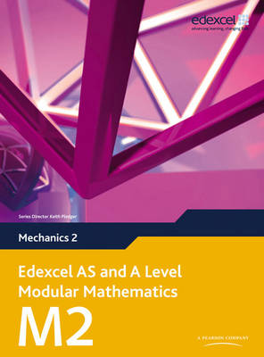 Edexcel AS and A Level Modular Mathematics Mechanics 2 M2 - Edexcel AS and A Level Modular Mathematics (Mixed media product)