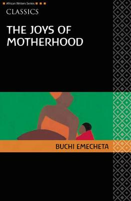 The Joys of Motherhood - Heinemann African Writers Series: Classics (Paperback)