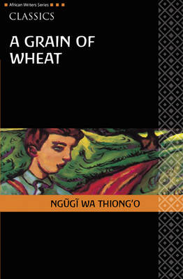 A Grain of Wheat - Heinemann African Writers Series: Classics (Paperback)