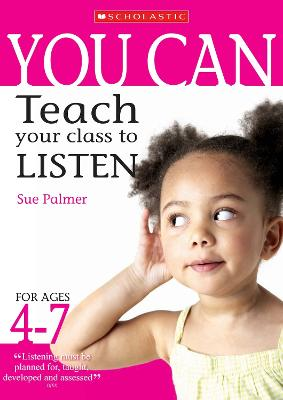 Teach Your Class to Listen Ages 4-7 - You Can.. S. (Paperback)