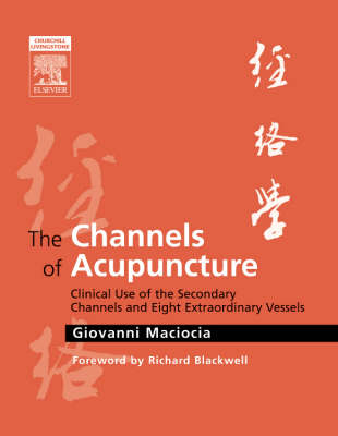 The Channels of Acupuncture: Clinical Use of the Secondary Channels and Eight Extraordinary Vessels (Hardback)