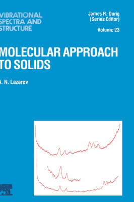 Molecular Approach to Solids: A Series of Advances - Vibrational Spectra and Structure v. 23 (Hardback)