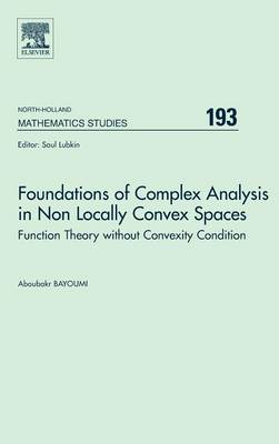 Foundations of Complex Analysis in Non Locally Convex Spaces: Function Theory without Convexity Condition - North-Holland Mathematics Studies v. 193 (Hardback)