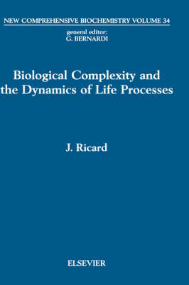 Biological Complexity and the Dynamics of Life Processes - New Comprehensive Biochemistry v.34 (Hardback)