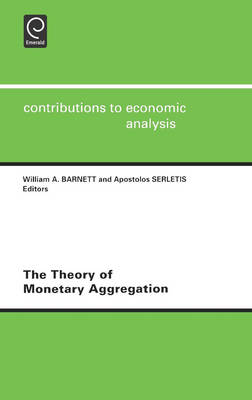 The Theory of Monetary Aggregation - Contributions to Economic Analysis v. 245 (Hardback)