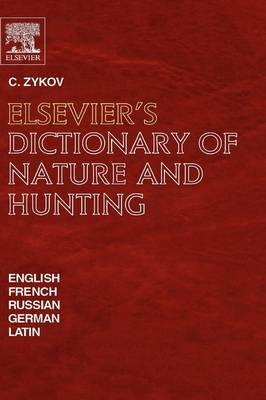 Elsevier's Dictionary of Nature and Hunting: English, French, Russian, German and Latin (Hardback)