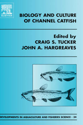 Biology and Culture of Channel Catfish - Developments in Aquaculture and Fisheries Science v. 34 (Hardback)